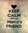 KEEP CALM AND BE  MaKo's FRIEND - Personalised Poster A4 size