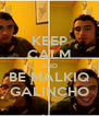KEEP CALM AND BE MALKIQ GALINCHO - Personalised Poster A4 size