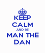 KEEP CALM AND BE MAN THE DAN - Personalised Poster A4 size