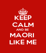 KEEP CALM AND BE  MAORI  LIKE ME - Personalised Poster A4 size