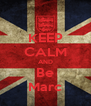 KEEP CALM AND Be Marc - Personalised Poster A4 size