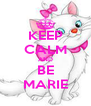 KEEP CALM AND BE MARIE - Personalised Poster A4 size