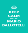 KEEP CALM AND BE MARIO BALLOTELLI - Personalised Poster A4 size