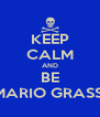 KEEP CALM AND BE MARIO GRASSI - Personalised Poster A4 size