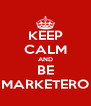 KEEP CALM AND BE MARKETERO - Personalised Poster A4 size
