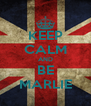 KEEP CALM AND BE MARLIE - Personalised Poster A4 size