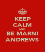 KEEP CALM AND BE MARNI ANDREWS - Personalised Poster A4 size