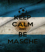 KEEP CALM AND BE MASCHE - Personalised Poster A4 size