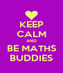 KEEP CALM AND BE MATHS BUDDIES - Personalised Poster A4 size