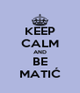 KEEP CALM AND BE MATIĆ - Personalised Poster A4 size