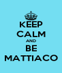 KEEP CALM AND BE MATTIACO - Personalised Poster A4 size