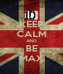 KEEP CALM AND BE MAX - Personalised Poster A4 size