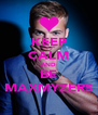 KEEP CALM AND BE MAXMYZERS - Personalised Poster A4 size