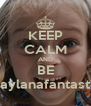 KEEP CALM AND BE Maylanafantastic - Personalised Poster A4 size