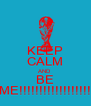 KEEP CALM AND BE ME!!!!!!!!!!!!!!!!!! - Personalised Poster A4 size