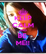 KEEP CALM AND BE  ME!! - Personalised Poster A4 size