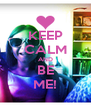KEEP CALM AND BE ME! - Personalised Poster A4 size