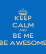 KEEP CALM AND BE ME BE AWESOME - Personalised Poster A4 size