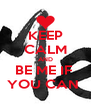 KEEP CALM AND BE ME IF  YOU CAN  - Personalised Poster A4 size