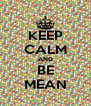 KEEP CALM AND BE MEAN - Personalised Poster A4 size