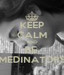 KEEP CALM AND BE  MEDINATORS - Personalised Poster A4 size