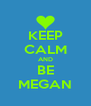 KEEP CALM AND BE MEGAN - Personalised Poster A4 size
