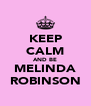 KEEP CALM AND BE MELINDA ROBINSON - Personalised Poster A4 size