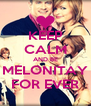 KEEP CALM AND BE MELONITAY FOR EVER - Personalised Poster A4 size