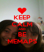 KEEP CALM AND BE MEMAPS - Personalised Poster A4 size