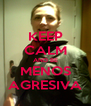 KEEP CALM AND BE MENOS AGRESIVA - Personalised Poster A4 size