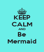 KEEP CALM AND Be Mermaid - Personalised Poster A4 size
