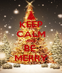 KEEP CALM AND BE  MERRY - Personalised Poster A4 size