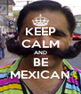 KEEP CALM AND BE MEXICAN - Personalised Poster A4 size