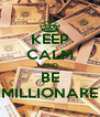 KEEP CALM AND BE MILLIONARE - Personalised Poster A4 size