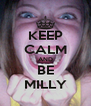 KEEP CALM AND BE MILLY - Personalised Poster A4 size