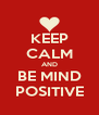 KEEP CALM AND BE MIND POSITIVE - Personalised Poster A4 size
