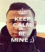 KEEP CALM AND BE MINE ;) - Personalised Poster A4 size