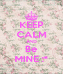 KEEP CALM AND Be MINE :* - Personalised Poster A4 size