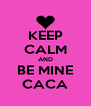 KEEP CALM AND BE MINE CACA - Personalised Poster A4 size