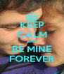 KEEP CALM AND BE MINE FOREVER - Personalised Poster A4 size