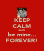 KEEP CALM AND be mine... FOREVER! - Personalised Poster A4 size