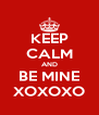 KEEP CALM AND BE MINE XOXOXO - Personalised Poster A4 size