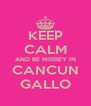 KEEP CALM AND BE MIRREY IN CANCUN GALLO - Personalised Poster A4 size