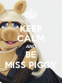 KEEP CALM AND BE MISS PIGGY - Personalised Poster A4 size