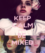 KEEP CALM AND BE  MIXED - Personalised Poster A4 size