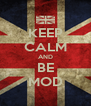 KEEP CALM AND BE MOD - Personalised Poster A4 size