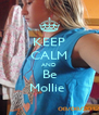 KEEP CALM AND Be Mollie  - Personalised Poster A4 size