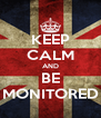KEEP CALM AND BE MONITORED - Personalised Poster A4 size