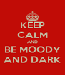 KEEP CALM AND BE MOODY AND DARK - Personalised Poster A4 size