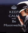 KEEP CALM AND Be Moonwalker - Personalised Poster A4 size